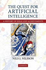 The Quest for Artificial Intelligence: A History of Ideas and Achievements by Nils J. Nilsson