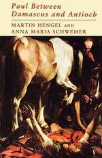Paul Between Damascus and Antioch by Martin Hengel